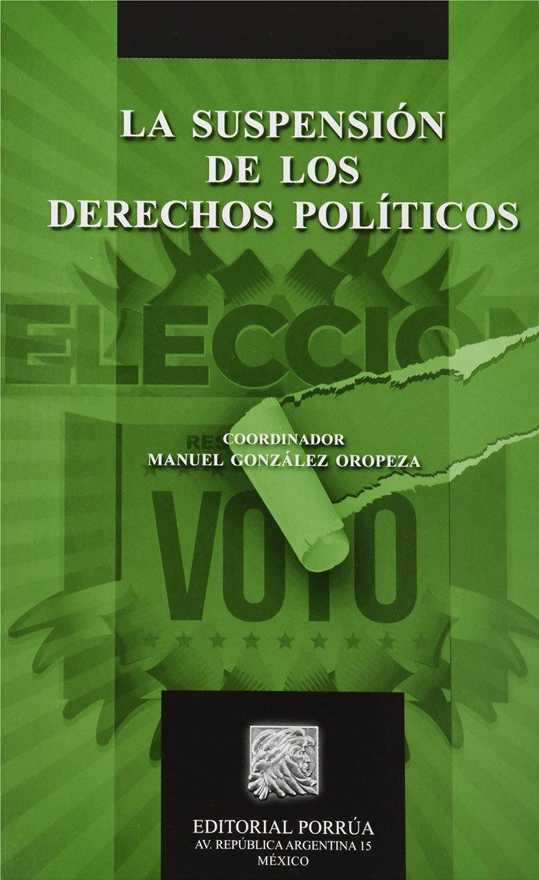 """""""SUSPENSIÓN DE LOS DERECHOS POLÍTICOS Y MUERTE CIVIL: CASO GREG SÁNCHEZ"""". MAGISTRADO MANUEL GONZÁLEZ OROPEZA"""